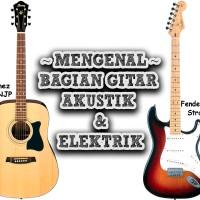 Mengenal Bagian - Bagian Gitar Akustik & Elektrik